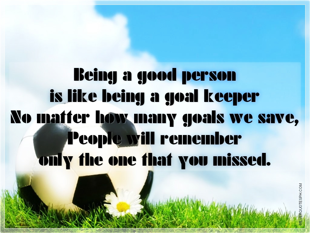 Being In Love Quotes Being A Good Person Is Like Being A Goal Keeper  Silver Quotes