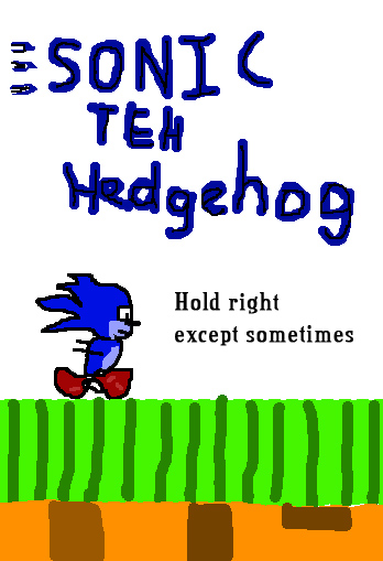 Sonic teh Hedgehog: Hold right, except sometimes.