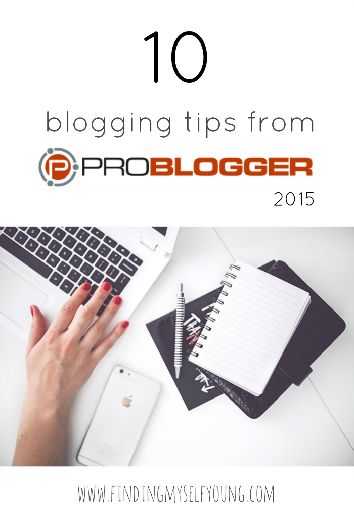 Finding Myself Young: 10 blogging tips from Problogger 2015