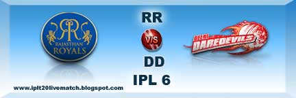 IPL 6 RR vs DD Live Streaming Video and Live Scorecards IPL Season 6