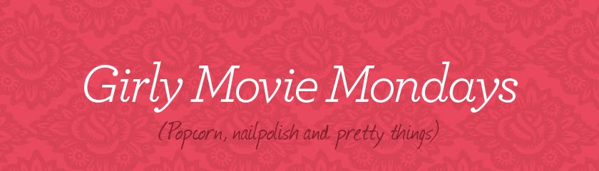 Girly Movie Mondays