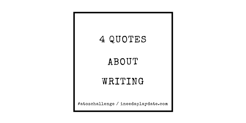 Quotable A to Z: W is for Writing in 4 Quotes  #AtoZChallenge