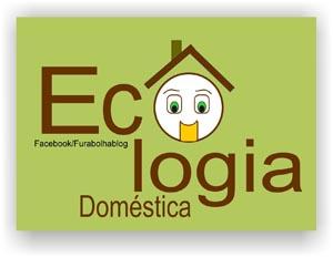 Ecologia doméstica é preservar todo nosso meio ambiente
