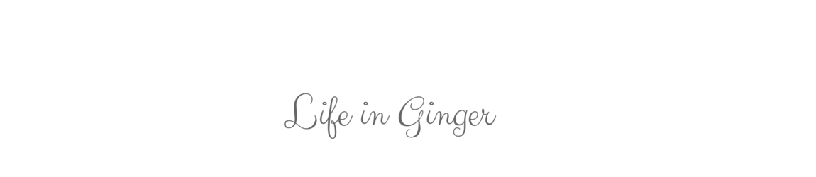 Life in Ginger