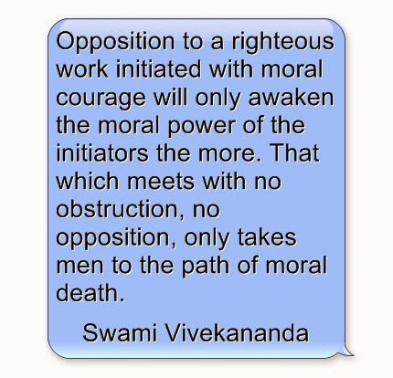 """Opposition to a righteous work initiated with moral courage will only awaken the moral power of the initiators the more. That which meets with no obstruction, no opposition, only takes men to the path of moral death."""