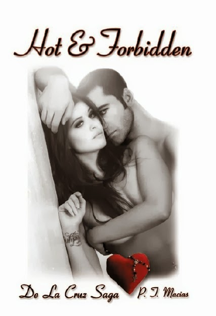 Hot & Forbidden, De La Cruz Saga By P.T. Macias