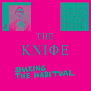 : The Knife - Shaking The Habitual (Mute / Brille / Rabid; 2013
