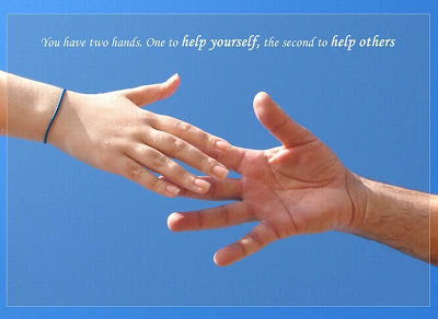 You have two hands. One to help yourself, the second to help others