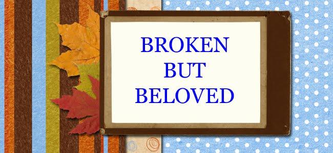 Broken But Beloved