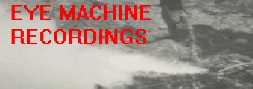 Eye Machine Recordings