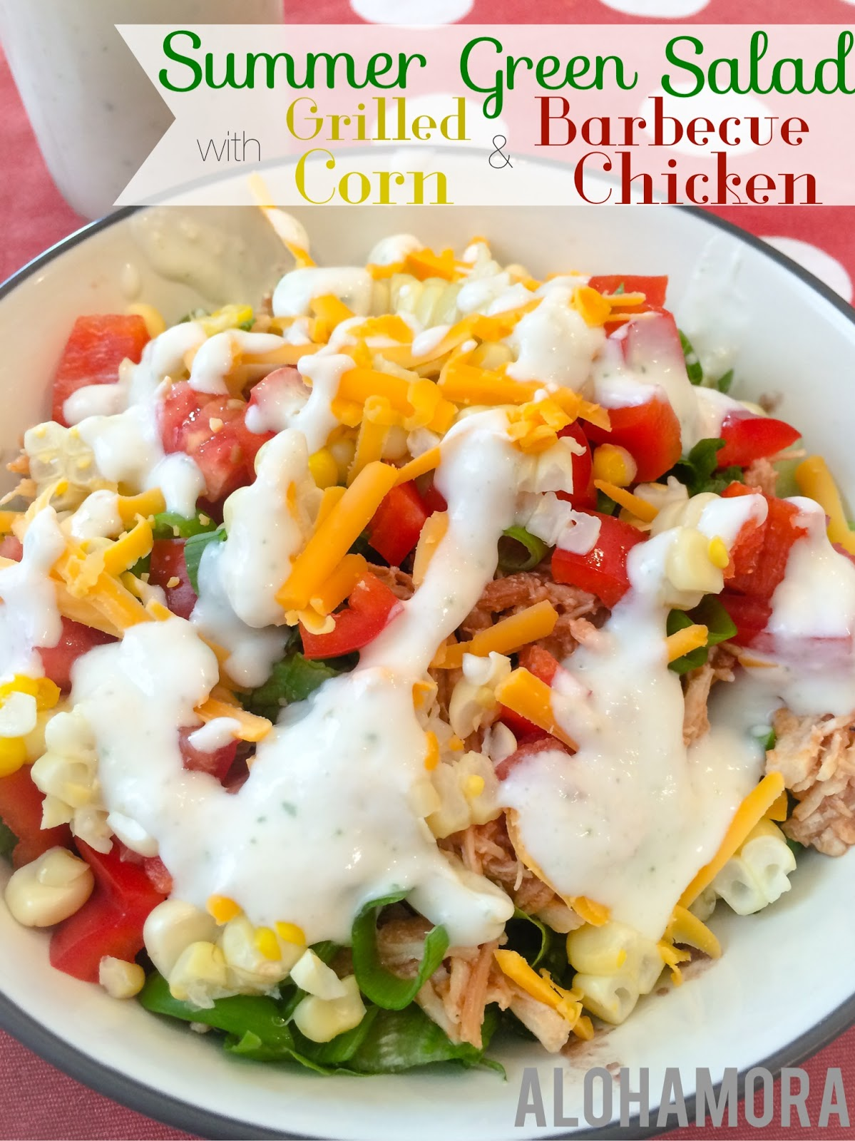 Summer Green Salad with Grilled Corn, leftover Barbecue Chicken, pineapple, bell peppers, green onion, cheese and homemade dressing.  Amazing! Alohamora Open a Book  http://alohamoraopenabook.blogspot.com/