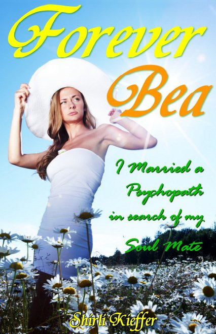 Forever Bea: I married a psychopath in search of my soul mate
