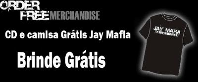 Brinde Grátis: CD e camisa Jay Mafia