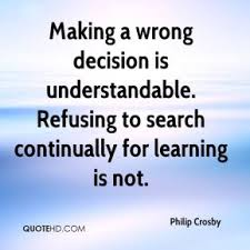 http://www.quotehd.com/imagequotes/authors52/tmb/philip-crosby-quote-making-a-wrong-decision-is-understandable-refusing.jpg