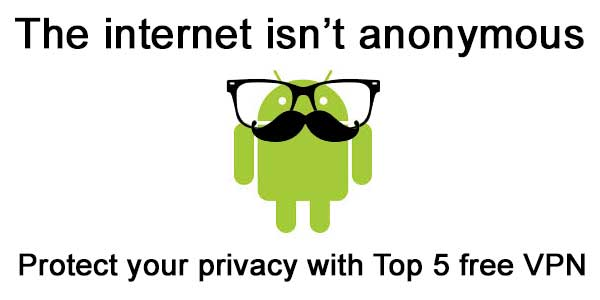 Top Five Android VPNs – The Key to Ultimate Online Security