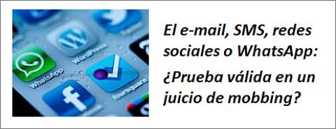 MobbingMadrid El E-mail, SMS, redes sociales o WhatsApp: ¿Prueba válida en un juicio de mobbing?