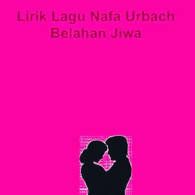Lirik Lagu Nafa Urbach - Belahan Jiwa