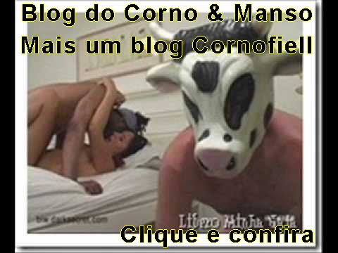BLOG DO CORNO & MANSU VISITE