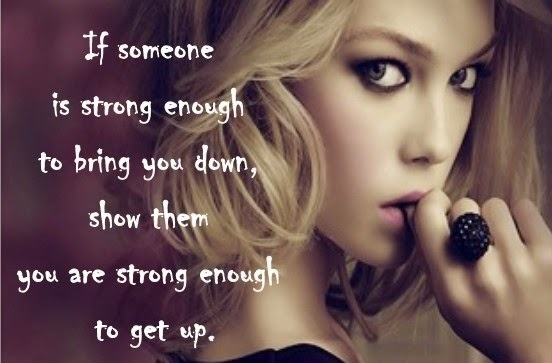 If someone is strong enough to bring you down , show them you're strong enough to get back up.