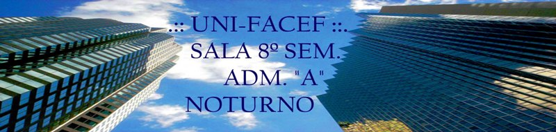 "::: FACEF - SALA 8º SEM. ADM. ""A"" NOTURNO"