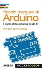 Piccolo manuale di Arduino. Il cuore della robotica fai da te - eBook