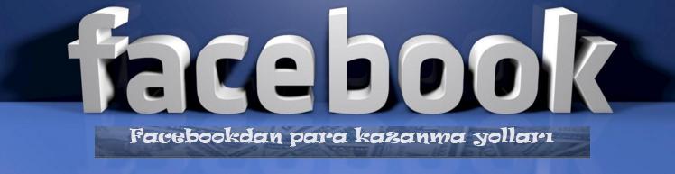 Facebooktan para kazanmak | Facebooktan nasıl para kazanılır