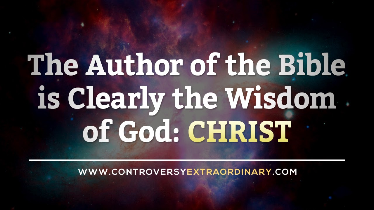 The Author of the Bible is Clearly the Wisdom of God: Christ