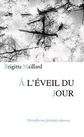 Parution À l'éveil du jour sept 2015 Brigitte Maillard