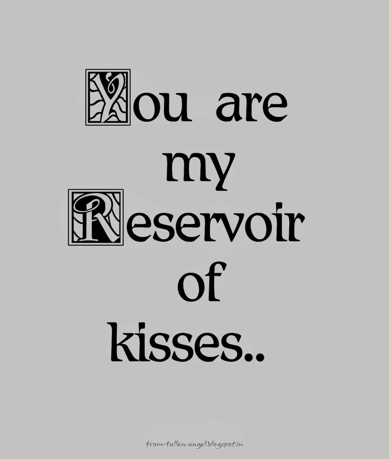 You are my Reservoir of kisses