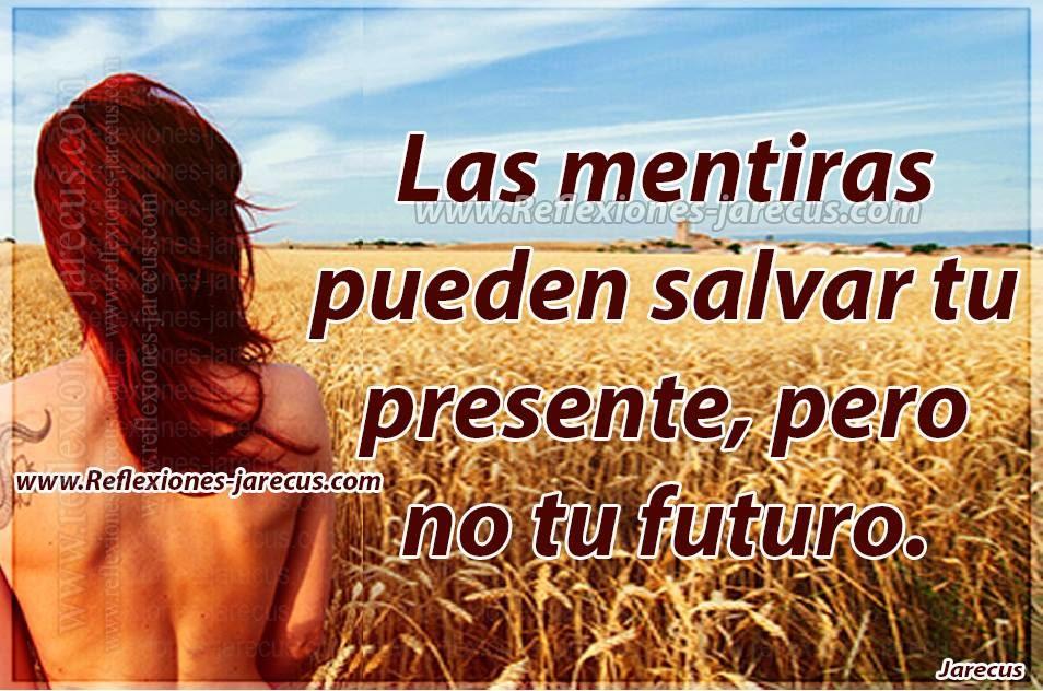 Las mentiras pueden salvar tu presente, pero no tu futuro.