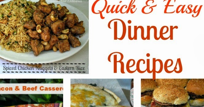 Creative and delicious quick and easy dinner recipes for Quick and delicious dinner recipes