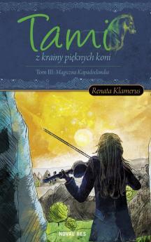"""Renata Klamerus """"Tami z krainy pieknych Koni Tom III: Magiczna Kapadoclandia"""""""
