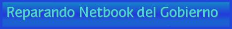 Reparando Netbook del Gobierno