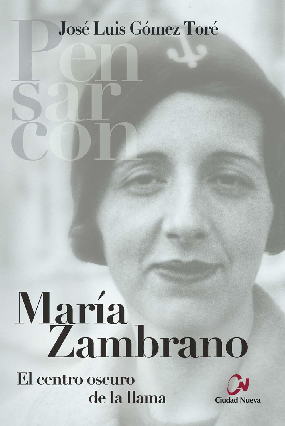 MARÍA ZAMBRANO. EL CENTRO OSCURO DE LA LLAMA
