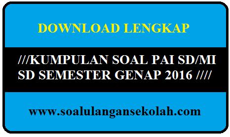 Download Kumpulan Soal UTS PAI Kelas 1 2 3 4 5 SD/MI Semester 2 Untuk UTS 2016