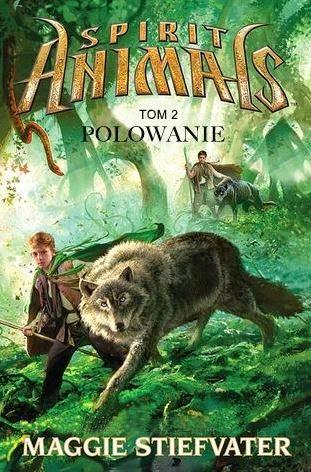 """""""Spirit Animals:  Polowanie"""" Maggie Stiefvater - recenzja"""