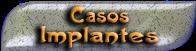 CASOS IMPLANTES