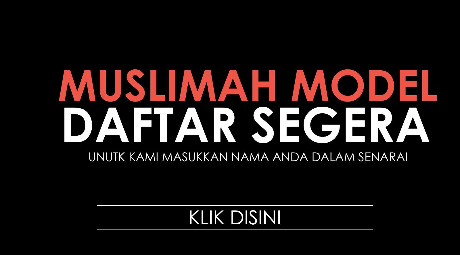 DAFTAR SEGERA UNTUK MENJADI MODEL MUSLIMAH