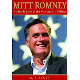 MITT ROMNEY: An Inside Look At The Man and His Politics By RB Scott