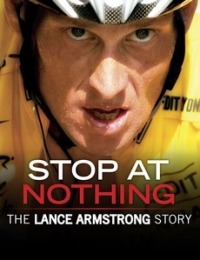 Stop at Nothing: The Lance Armstrong Story | Bmovies
