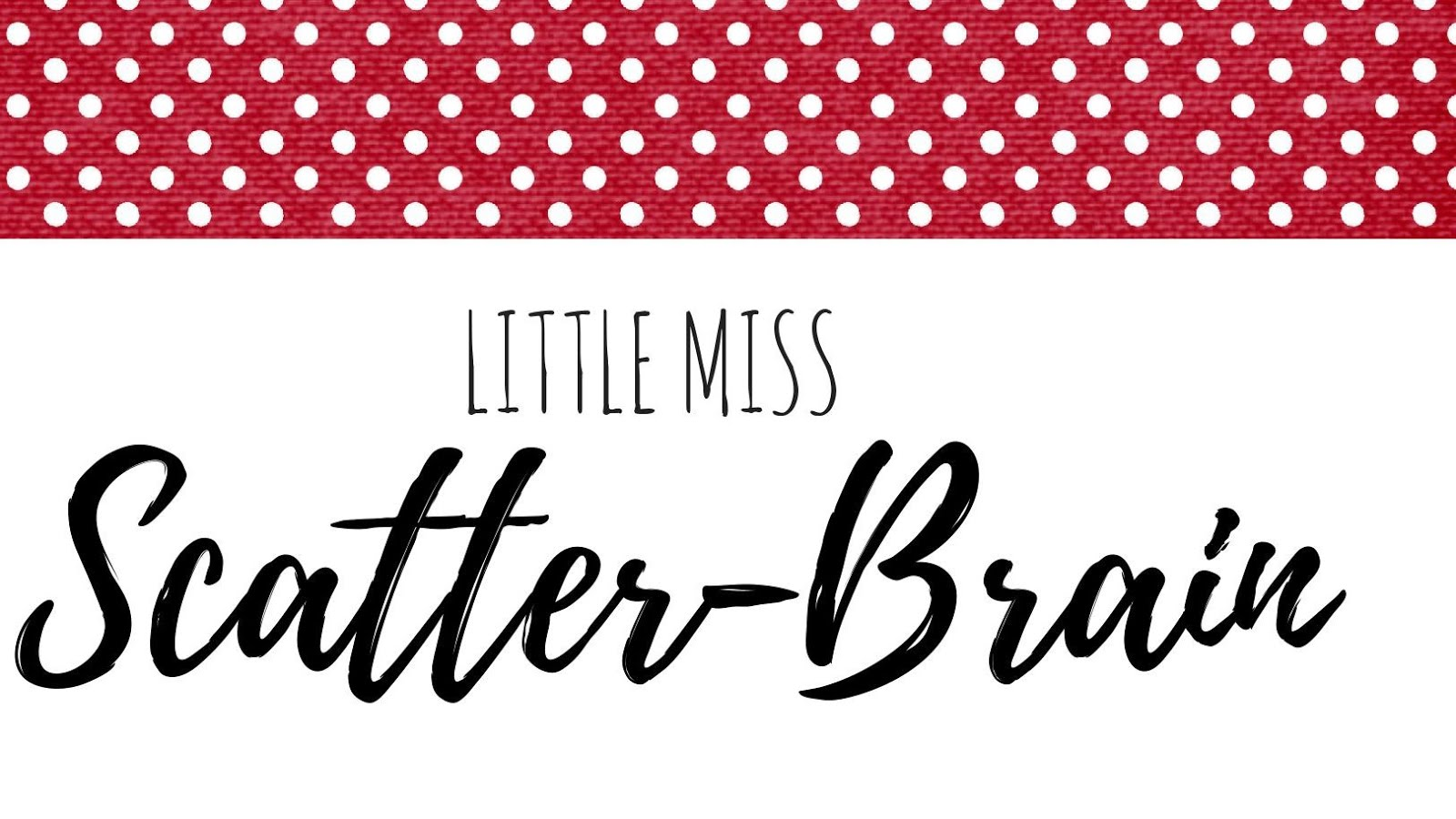 Little Miss Scatter-Brain