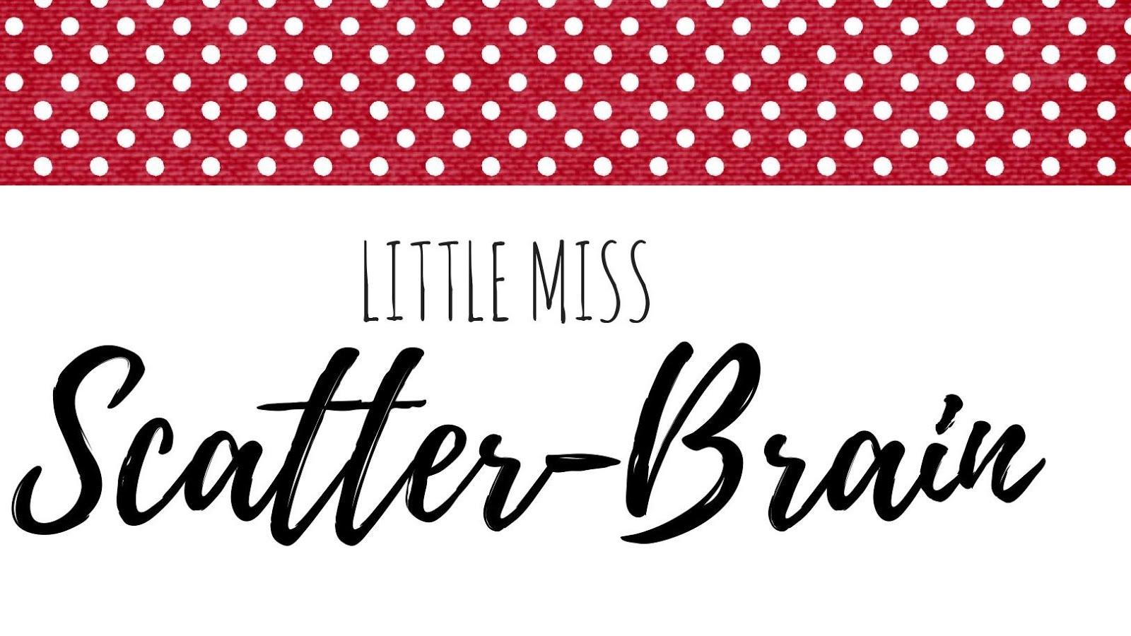 Little Miss Scatter-Brain