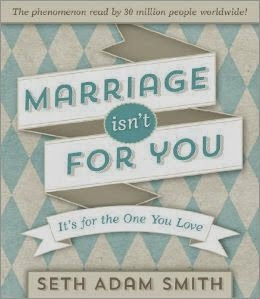 Marriage Isn't For You by Seth Adam Smith
