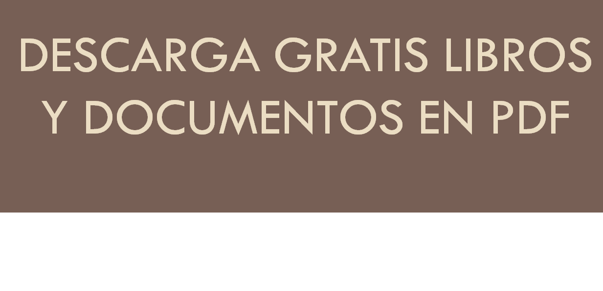 DESCARGA GRATIS LIBROS Y DOCUMENTOS EN PDF