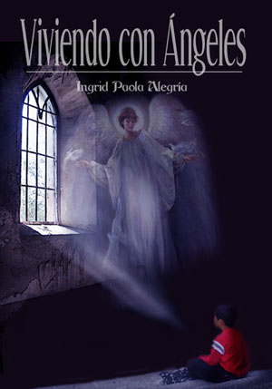 LIBRO VIVIENDO CON ANGELES POR INGRID PAOLA ALEGRIA