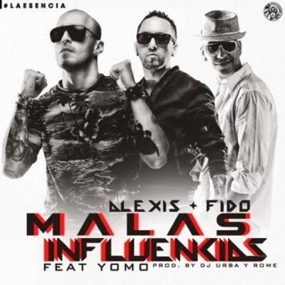 Alexis Y Fido - Malas Influencias (ft. Yomo)
