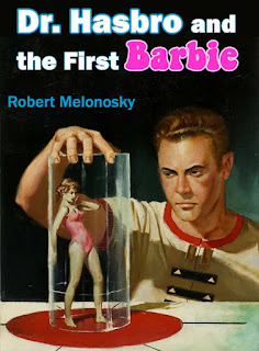 Dr. Hasbro and the First Barbie written by Bob Melonosky