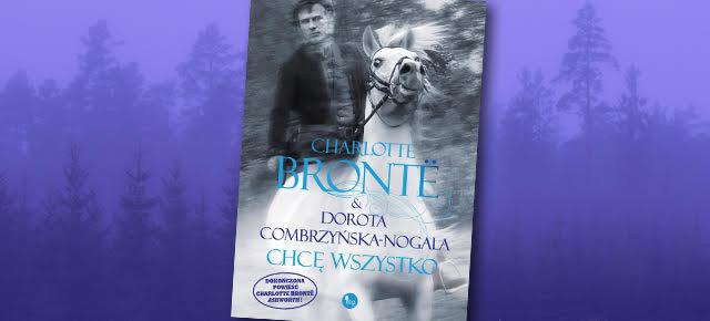 """""""Chcę wszystko"""" - dokończenie powieści Charlotte Brontë"""