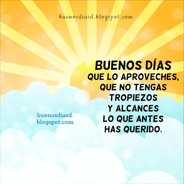 Frases de buenos días, feliz inicio del día, mañana, saludos de hoy, ser agradecido por este día, imagen con frases por Mery Bracho