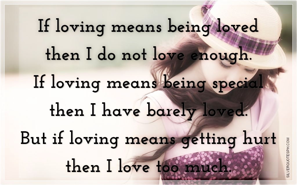 Quotes About Love Not Being Enough : If+Loving+Means+Being+Loved+Then+I+Do+Not+Love+Enough.jpg